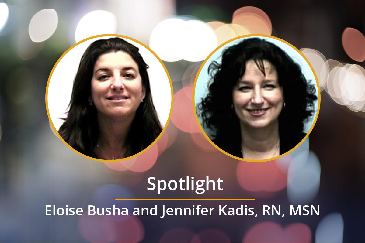 Spotlight on: Eloise Busha and Jennifer Kadis, RN, MSN