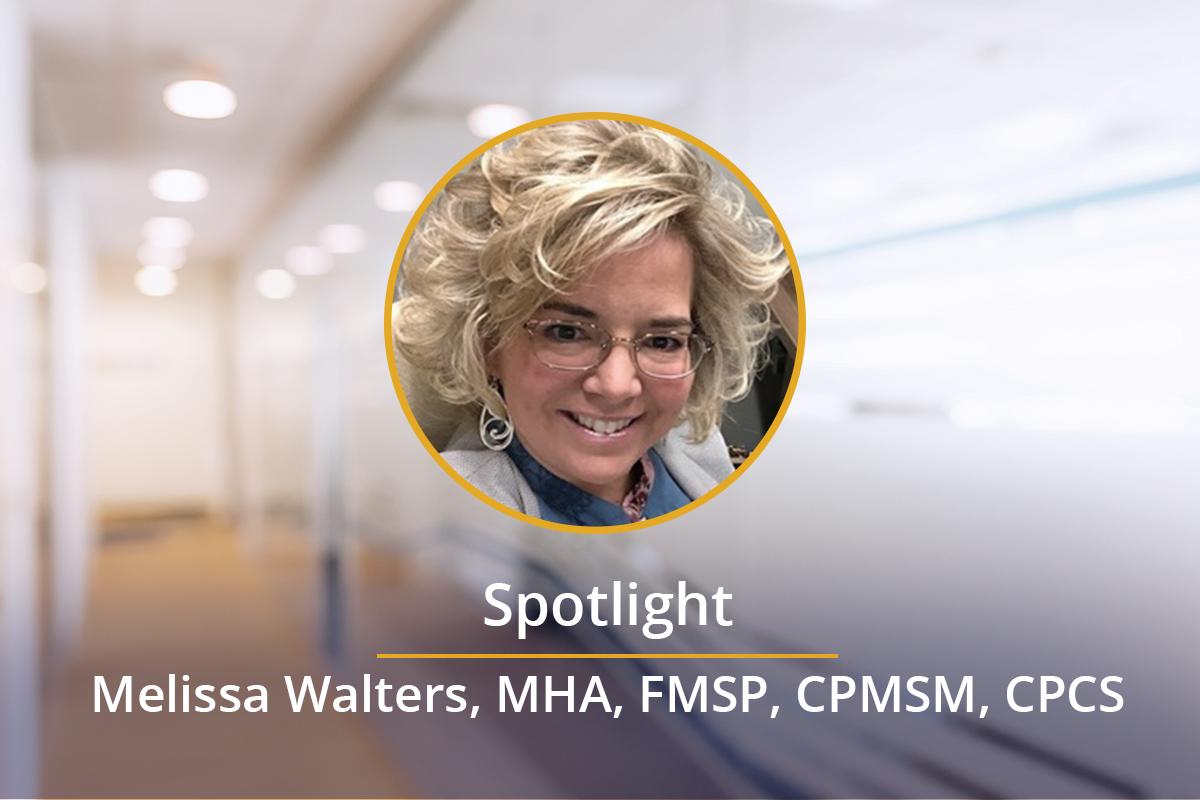 Spotlight on:  Melissa Walters, MHA, FMSP, CPMSM, CPCS